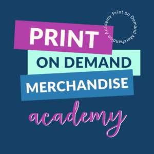 the print on demand merchandise academy, learn to create your own custom branded products